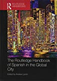 The Routledge Handbook of Spanish in the Global City (Routledge Spanish Language Handbooks)