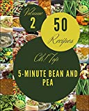 Oh! Top 50 5-Minute Bean And Pea Recipes Volume 2: Cook it Yourself with 5-Minute Bean And Pea Cookbook! (English Edition)