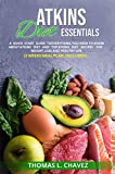 ATKINS DIET ESSENTIALS: A QUICK START GUIDE TO EVERYTHING YOU NEED TO KNOW ABOUT ATKINS DIET AND TOP ATKINS DIET RECIPES FOR WEIGHT LOSS AND HEALTHY LIFE (2 WEEKS MEAL PLAN INCLUDED) (English Edition)