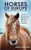 HORSES OF EUROPE FROM BEFORE TO BEYOND: A Concise History of the Migration of Man's Best Traveling Companion (English Edition)