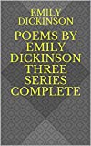Poems by Emily Dickinson Three Series Complete (English Edition)