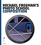 Michael Freeman's Photo School: Composition: Essential Aspects of Composition (English Edition)