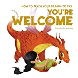 How to Teach your Dragon to Say You're Welcome