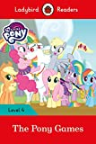 MY LITTLE PONY: THE PONY GAMES (LB): Ladybird Readers Level 4
