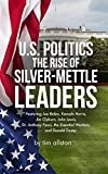 U.S. Politics The Rise of Silver-Mettle Leaders: Featuring Joe, Biden, Kamala Harris, Jim Clyburn, John Lewis, Dr. Anthony Fauci, the Essential Workers, ... Leaders Book 3) (English Edition)