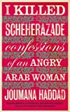 I Killed Scheherazade: Confessions of an Angry Arab Woman (English Edition)