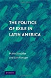 The Politics of Exile in Latin America by Mario Sznajder (2009-04-29)