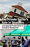 The Private Sector's Role in Disasters: Leveraging the Private Sector in Emergency Management (English Edition)