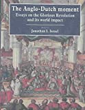 [( The Anglo-Dutch Moment: Essays on the Glorious Revolution and its World Impact )] [by: Jonathan I. Israel] [Nov-2003]