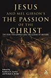 Jesus and Mel Gibson's the Passion of the Christ: The Film, the Gospels and the Claims of History by Kathleen E. Corley (Editor), Robert L. Webb (Editor) (1-Aug-2004) Paperback
