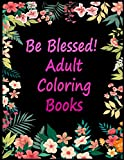 Be Blessed! Adult Coloring Books: Live Laugh Love Motivational and Inspirational Sayings Coloring Book for Adults