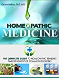 Homeopathic Medicine: The Complete Guide to Homeopathic Medicine and Treatment of Common Disorders (English Edition)
