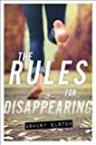 [[The Rules for Disappearing]] [By: Elston, Ashley] [April, 2014]