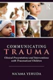 Communicating Trauma: Clinical Presentations and Interventions with Traumatized Children (English Edition)