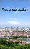 Reconstruction (French Edition)