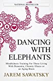Dancing with Elephants: Mindfulness Training For Those Living With Dementia, Chronic Illness or an Aging Brain: 1 (How to Die Smiling)
