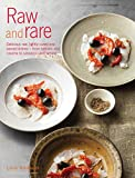Raw and Rare: Delicious raw, lightly cured and seared dishes – from sashimi and ceviche to carpaccio and tartare (English Edition)