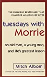 Tuesdays with Morrie: An old man, a young man, and life's greatest lesson (Ballantine Books)
