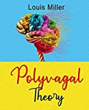 Polyvagal Theory: The Complete Self-help Guide to Understand the autonomic Nervous System for Accessing the Healing Power of the Vagus Nerve. Overcome ... Trauma and Autism. (English Edition)