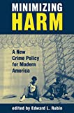 Minimizing Harm: A New Crime Policy For Modern America (English Edition)