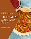 Ah! 365 Yummy Vegetarian Soup and Stew Recipes: A Must-have Yummy Vegetarian Soup and Stew Cookbook for Everyone (English Edition)
