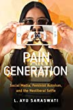 Pain Generation: Social Media, Feminist Activism, and the Neoliberal Selfie (English Edition)