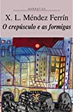 O crepúsculo e as formigas (EDICIÓN LITERARIA - NARRATIVA E-book) (Galician Edition)