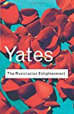 The Rosicrucian Enlightenment (Routledge Classics)