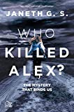 Who killed Alex?: The mystery that binds us (English Edition)