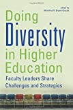 Doing Diversity in Higher Education: Faculty Leaders Share Challenges and Strategies (English Edition)