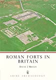Roman Forts in Britain: No. 37 (Shire Archaeology)