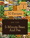 Oh! Top 50 5-Minute Bean And Pea Recipes Volume 1: Cook it Yourself with 5-Minute Bean And Pea Cookbook! (English Edition)