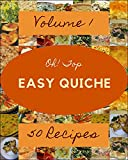 Oh! Top 50 Easy Quiche Recipes Volume 1: A Easy Quiche Cookbook Everyone Loves! (English Edition)