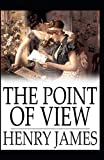 The Point of View: Henry James (Short Stories, Classics, Literature) [Annotated]