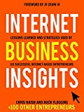 Internet Business Insights: Lessons Learned and Strategies Used by 101 Successful Internet-Based Entrepreneurs (Internet Business Books Book 1) (English Edition)