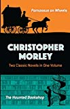 Christopher Morley: Two Classic Novels in One Volume: Parnassus on Wheels and The Haunted Bookshop (English Edition)