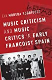 Music Criticism and Music Critics in Early Francoist Spain (Currents in Latin American and Iberian Music) (English Edition)