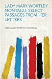 Lady Mary Wortley Montagu; Select Passages From Her Letters (English Edition)