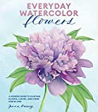 Everyday Watercolor Flowers: A Modern Guide to Painting Blooms, Leaves, and Stems Step by Step