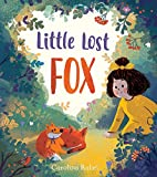 Little Lost Fox: A lost toy, a lonely fox and a little girl . . . in a heart-melting picture book about kindness