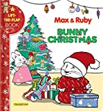 Max & Ruby. Bunny Christmas: Lift-The-Flap Book