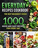 Everiday Recipes Cookbook: The best beginner's guide 1000 quick and easy recipes for every day