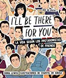 I'll be there for you: La vida según los protagonistas de 'Friends'