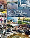 Joe Dowden's Complete Guide to Painting Water in Watercolour by Joe Francis Dowden (3-Mar-2014) Hardcover