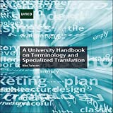 A UNIVERSITY HANDBOOK ON TERMINOLOGY AND SPECIALIZED TRANSLATION (English Edition)