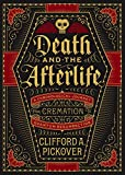 Death and the Afterlife: A Chronological Journey, from Cremation to Quantum Resurrection (Sterling Chronologies) (English Edition)