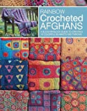 Rainbow Crocheted Afghans: A Block-By-Block Guide to Creating 10 Colorful Blankets and Throws: A Block-By-Block Guide to Creating Colorful Blankets and Throws