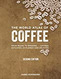 The World Atlas of Coffee: From Beans to Brewing -- Coffees Explored, Explained and Enjoyed [Idioma Inglés]