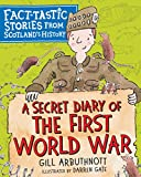A Secret Diary of the First World War: Fact-tastic Stories from Scotland's History (Young Kelpies) (English Edition)